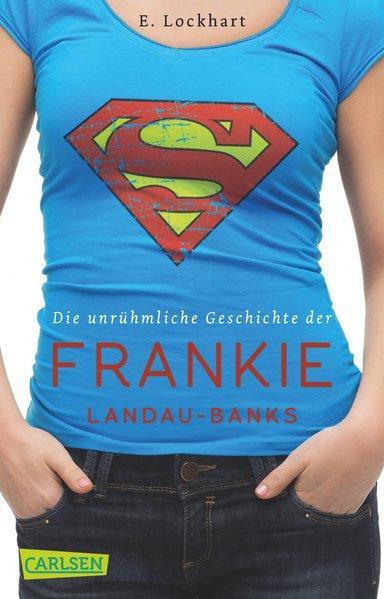Die unrühmliche Geschichte der Frankie Landau-Banks / E. Lockhart. Aus dem Engl. von Katharina Diestelmeier / Carlsen ; 1361 1. Aufl.