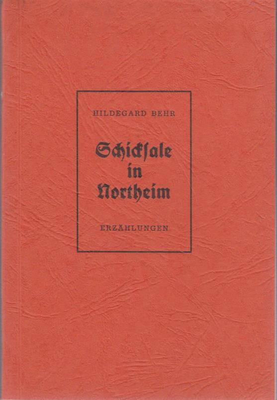 Schicksale in Northeim : Erzählungen / von Hildegard Behr / Schriftenreihe des Heimat- und Museumsvereins für Northeim und Umgebung