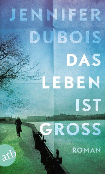 Das Leben ist gross : Roman / Jennifer duBois. Aus dem Amerikan. von Gesine Schröder Roman 1. Aufl.