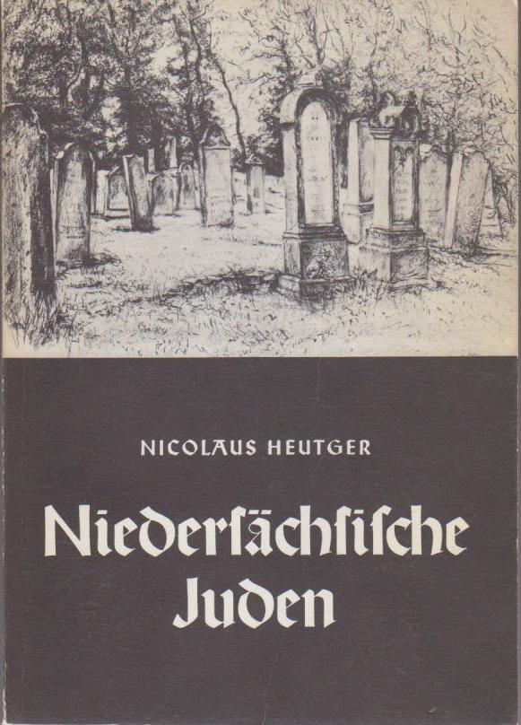 Niedersächsische Juden : e. Einf. zum 40. Jahrestag d. 9. November 1938 / von Nicolaus Heutger. Mit e. Votum von Landesbischof Eduard Lohse