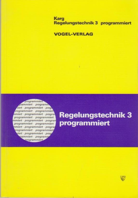Regelungstechnik programmiert Band 3 : Durch Begleittexte erg. programmierte Unterweisung z. Erarb. elementarer Grundlagen d. Regelungstechnik