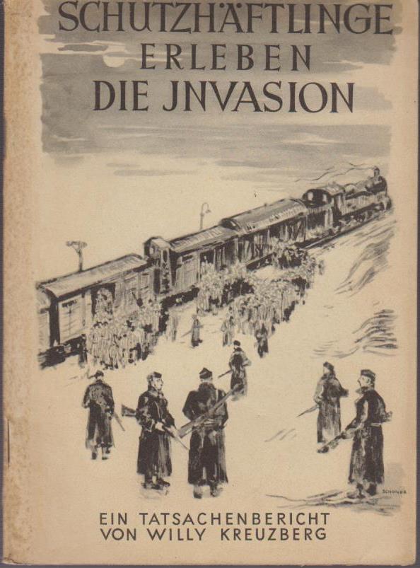 Kreuzberg, Willy: Schutzhäftlinge erleben die Invasion : Ein Tatsachenbericht / Willy Kreuzberg