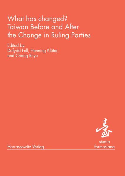 What has changed? : Taiwan before and after the change in ruling parties / ed. by Dafydd Fell ... / Studia formosiana ; Vol. 4 1., Aufl.