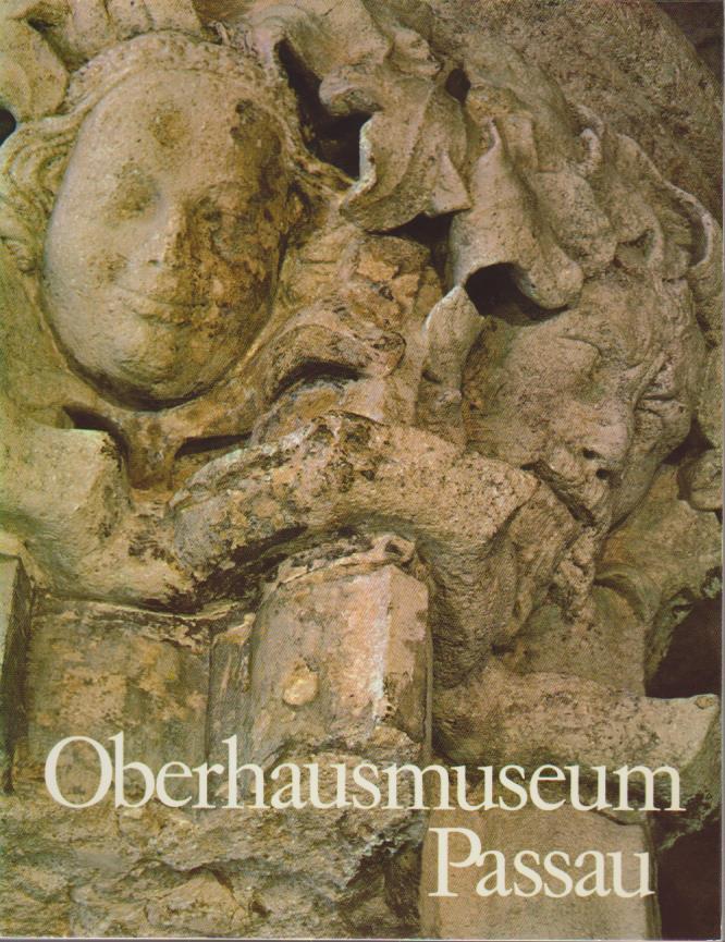 Das Oberhausmuseum Passau : Führer durch d. Sammlungen / Hrsg.: Oberhausmuseum d. Stadt Passau