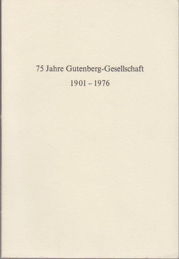 75 Jahre Gutenberg-Gesellschaft 1901 - 1976 : [Festveranstaltung zum 75jährigen Jubiläum des Gutenberg-Museums und der Gutenberg-Gesellschaft am 21. Juni 1976] / [Jockel Fuchs, Begrüßungsrede ...] / Gutenberg-Gesellschaft: Kleiner Druck der Gutenberg-Gesellschaft ; 102