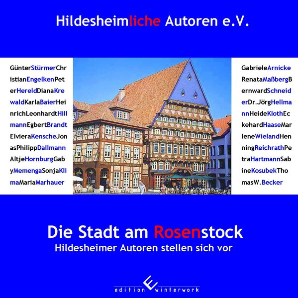 Die Stadt am Rosenstock : Hildesheimer Autoren stellen sich vor / Hildesheimliche Autoren e.V. [Günter Stürmer]