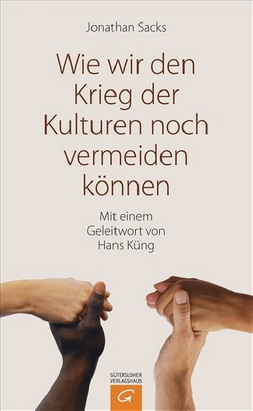 Wie wir den Krieg der Kulturen noch vermeiden können / Jonathan Sacks. Aus dem Engl. übers. von Bernardin Schellenberger. Mit einem Geleitw. von Hans Küng 1. Aufl.