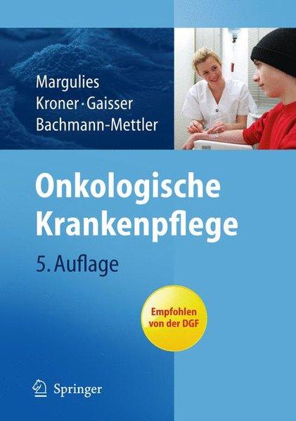 Onkologische Krankenpflege / A. Margulies ... 5., aktualisierte und erw. Aufl.