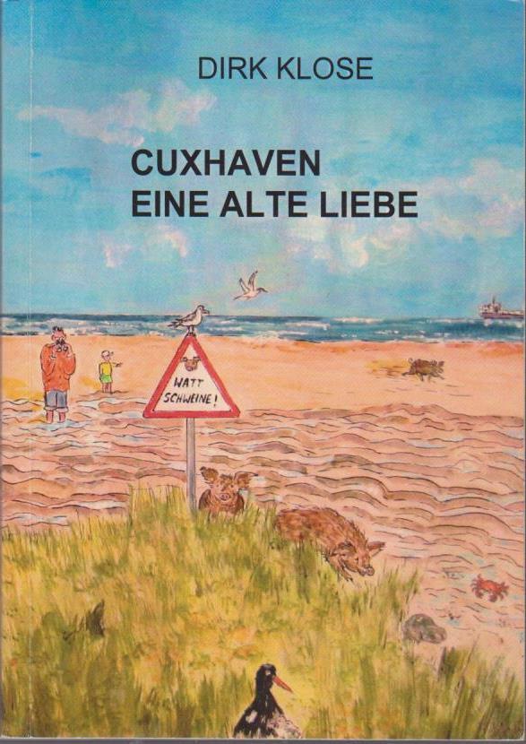 Klose, Dirk: Cuxhaven : Ein alte Liebe. 1. Aufl.
