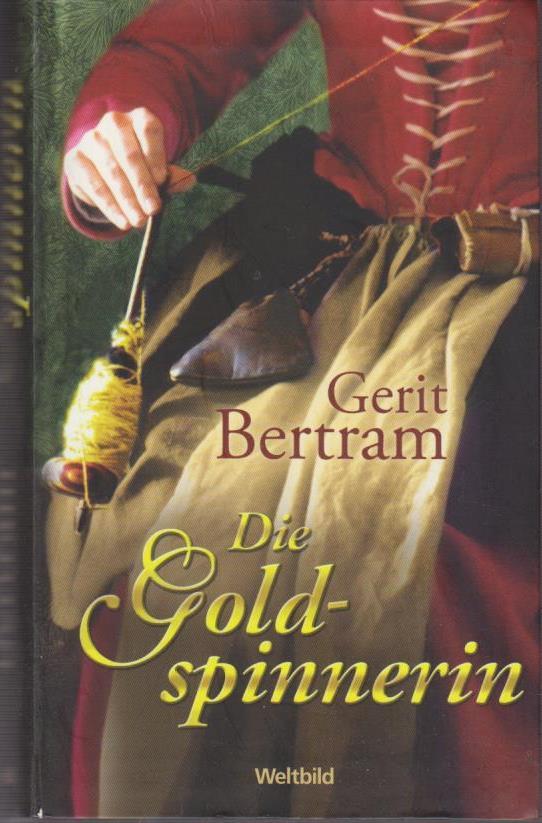 Bertram, Gerit: Die Goldspinnerin : historischer Roman / Gerit Bertram