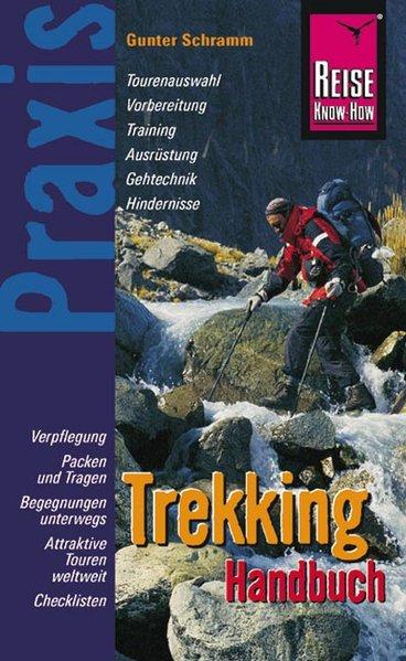 Schramm, Gunter: Trekking Handbuch : [Verpflegung, Packen und Tragen, Begegnungen unterwegs, attraktive Touren weltweit, Checklisten]  / Gunter Schramm / Reise-Know-how : Praxis 2. Aufl.
