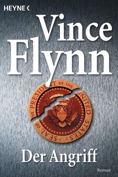Der Angriff : Roman / Vince Flynn. Aus dem Amerikan. von Norbert Jakober / Heyne / 1 / Heyne allgemeine Reihe ; Bd.-Nr. 13920 Roman Dt. Erstausg.