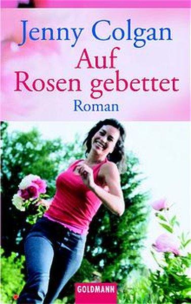 Auf Rosen gebettet : Roman / Jenny Colgan. Dt. von Marieke Heimburger / Goldmann ; 45358 Dt. Erstveröff.