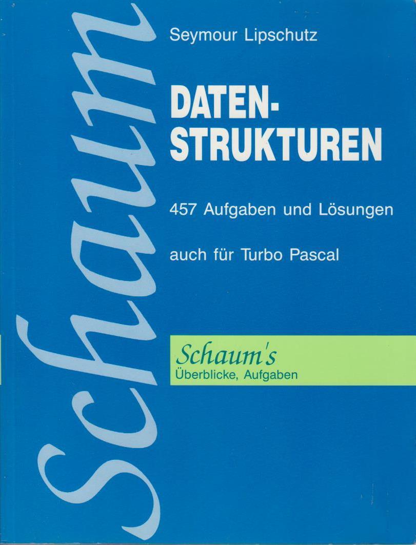 Lipschutz, Seymour und John H Wieken: Datenstrukturen : [457 Aufgaben u. Lösungen ; auch für Turbo Pascal] / Seymour Lipschutz. [Übers.: John-Harry Wieken] / Schaum's outline