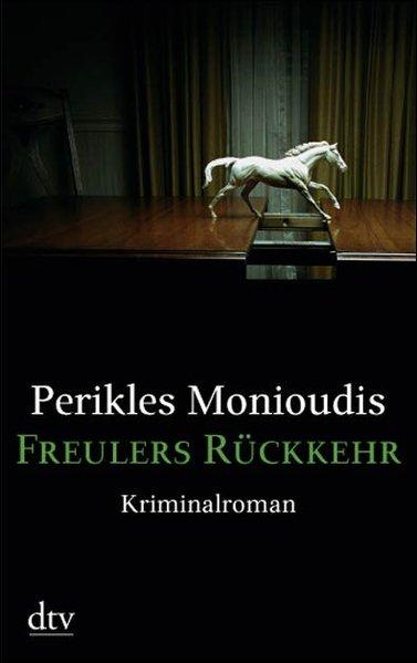 Freulers Rückkehr : Kriminalroman / Perikles Monioudis / dtv ; 20998 Kriminalroman Ungekürzte Ausg.