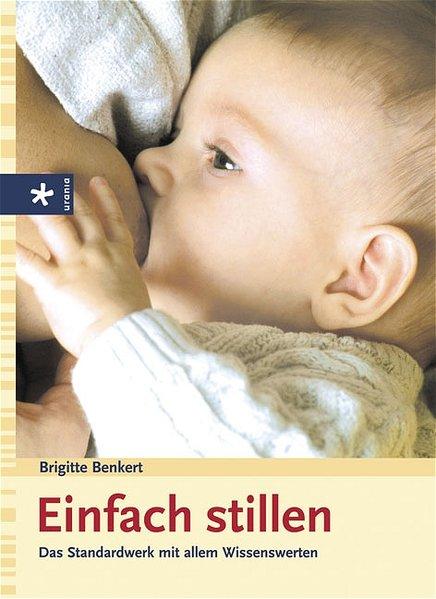 Einfach stillen : das Standardwerk mit allem Wissenswerten / Brigitte Benkert 1., Aufl.