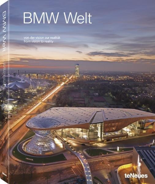 BMW-Welt : von der Vision zur Realität / [Hrsg. BMW-AG ; BMW-Welt. Autor Gernot Brauer. Fotogr. Hubertus Hamm ; Marcus Buck. Übers. Werkstatt München, Jon Smale] 1