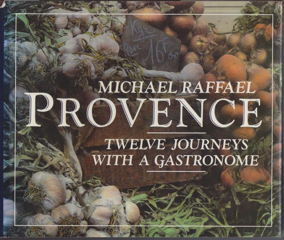 Raffael, Michael: Provence: 12 Journeys with a Gastronome