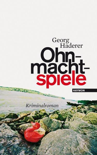 Ohnmachtspiele : Kriminalroman / Georg Haderer