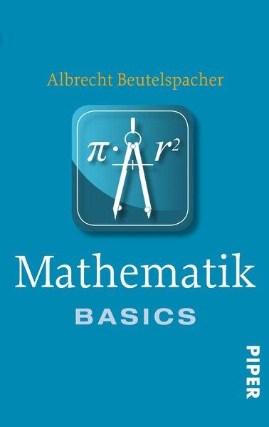 Mathematik / Albrecht Beutelspacher / Piper ; 7331 : Basics Basics Ungekürzte Taschenbuchausg.