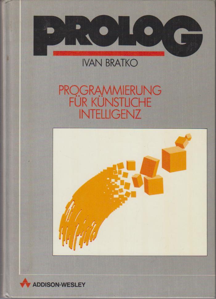 Bratko, Ivan und Johannes Engels: Prolog : Programmierung für künstliche Intelligenz / Ivan Bratko. [Übers.: Johannes Engels] Unveränd. Nachdruck