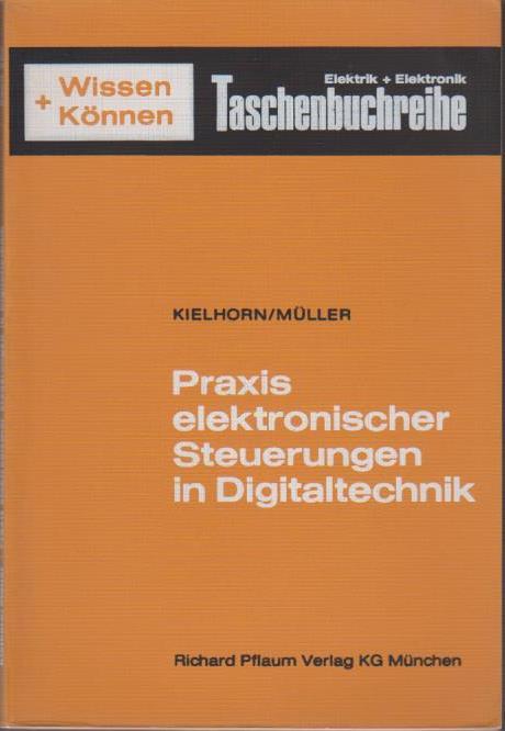 Praxis elektronischer Steuerungen in Digitaltechnik / von Otto Kielhorn; Leo Müller / Wissen + [und] Können ; Bd. 207 : Steuer- u. Regeltechnik