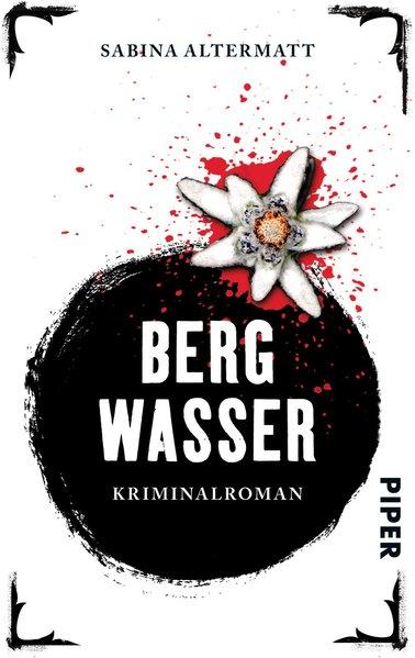 Bergwasser : Kriminalroman / Sabina Altermatt / Piper ; 30353 Kriminalroman Orig.-Ausg.