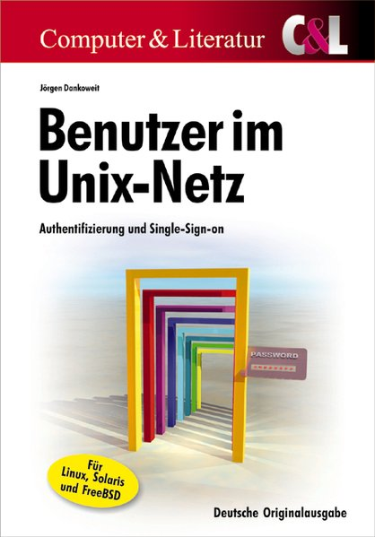 Dankoweit, Jürgen: Benutzer im Unix-Netz. Jürgen Dankoweit / Computer und Literatur Authentifizierung und Single-Sign-on Dt. Orig.-Ausg., 1. Aufl.