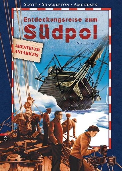 Entdeckungsreise zum Südpol : Scott + Shackleton + Amundsen ; [Abenteuer Antarktis] / Niki Horin. Mit Ill. von Andrew Hopgood. [Übers.: Cornelia Panzacchi] Scott / Shackleton / Amundsen 1. Aufl.