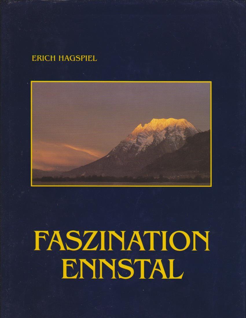 Faszination Ennstal. Ein fotografischer Streifzug durch das steirische Ennstal mit Blicken ins Ausseerland und das Paltental: