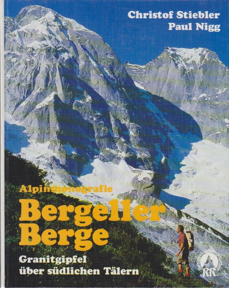 Stiebler, Christof und Paul Nigg: Alpinmonografie Bergeller Berge : Granitgipfel über südl. Tälern / Christof Stiebler ; Paul Nigg 3. Aufl.