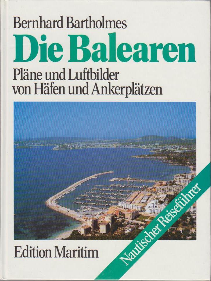 Die Balearen : Pläne und Luftbilder von Häfen und Ankerplätzen / Bernhard Bartholmes / Nautischer Reiseführer [Neuaufl.]
