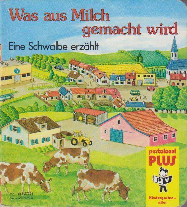 Was aus Milch gemacht wird : e. Schwalbe erzählt / [Bilder: Colin u. Moira Maclean. Idee u. Text: Pestalozzi-Team] / Pestalozzi-PLUS Pestalozzi-PLUS Pestalozzi-Team