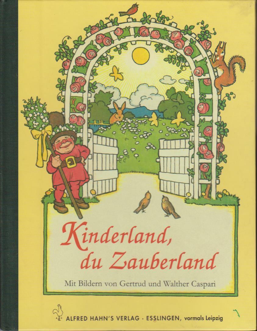 Kinderland, du Zauberland : schöne Kinderlieder rund ums Jahr / Bilder von Gertrud und Walther Caspari Bearb. und gekürzte Ausg., unter Verwendung von Orig.-Zeichn.