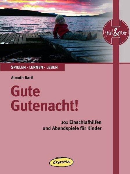 Gute Gutenacht! : 101 Einschlafhilfen und Abendspiele für Kinder / Almuth Bartl. [Ill.: Kasia Sander] / Spielen, lernen, leben