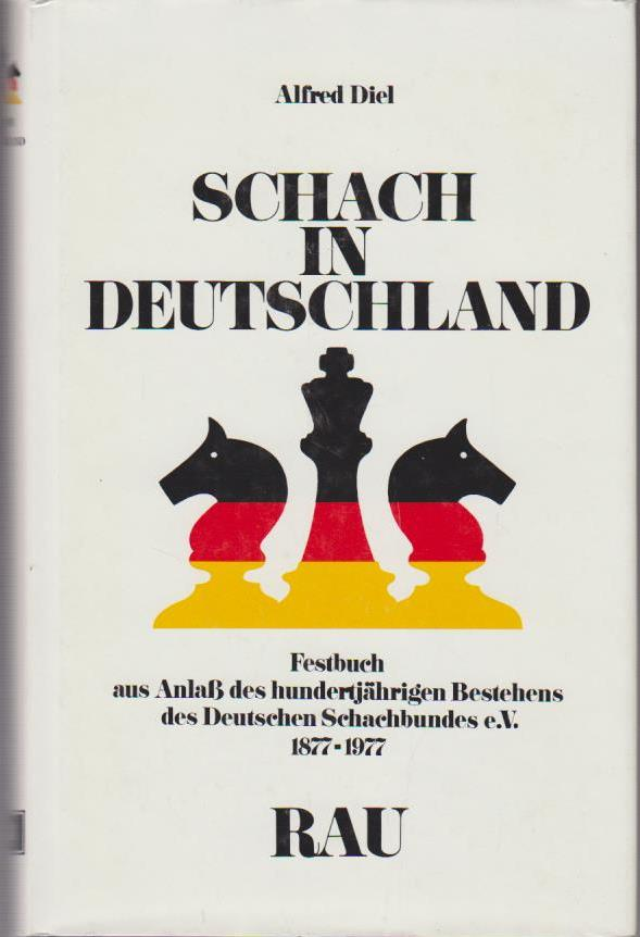 Diel, Alfred: Schach in Deutschland : Festbuch aus Anlass d. 100jähr. Bestehens d. Dt. Schachbundes e.V. 1877 - 1977 / Alfred Diel. [Hrsg. in Zsarb. mit d. Dt. Schachbund e.V.]