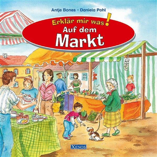 Auf dem Markt / Antje Bones ; Daniela Pohl / Erklär mir was! 1., Aufl.