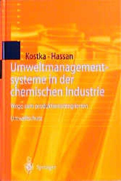 Umweltmanagementsysteme in der chemischen Industrie : Wege zum produktionsintegrierten Umweltschutz ; mit 57 Tabellen / Sebastian Kostka ; Ali Hassan Wege zum produktionsintegrierten Umweltschutz 1., 1997