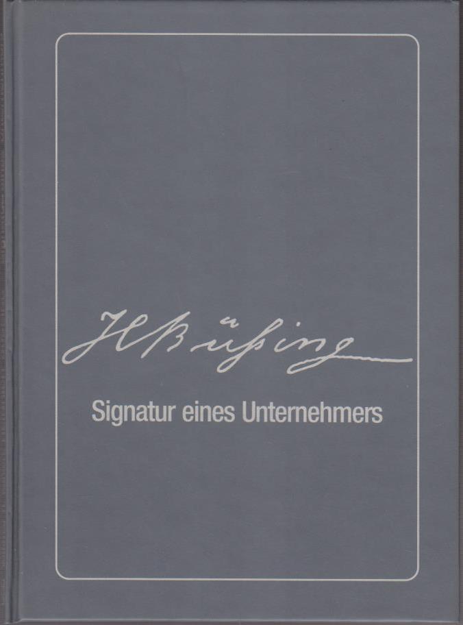 H Büssing, Signatur eines Unternehmers : das Buch zum Film über den genialen Nutzfahrzeugpionier Heinrich Büssing / [Autor: Volkmar R. Kahlert. Hrsg.: MAN Nutzfahrzeuge Aktiengesellschaft]