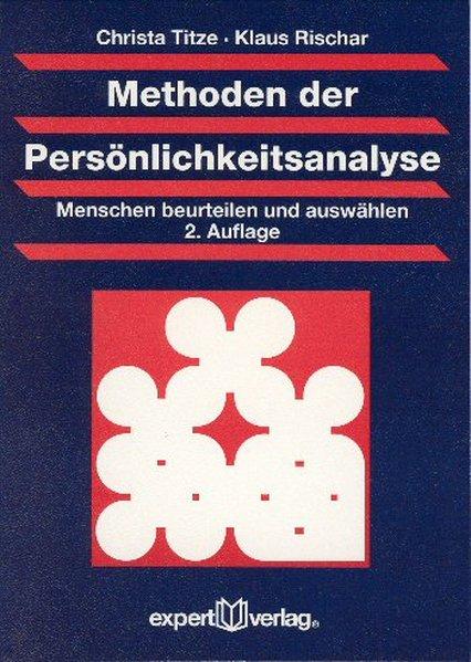 Titze, Christa und Klaus Rischar: Methoden der Persönlichkeitsanalyse : Menschen beurteilen und auswählen / Christa Titze ; Klaus Rischar 2. Auflage