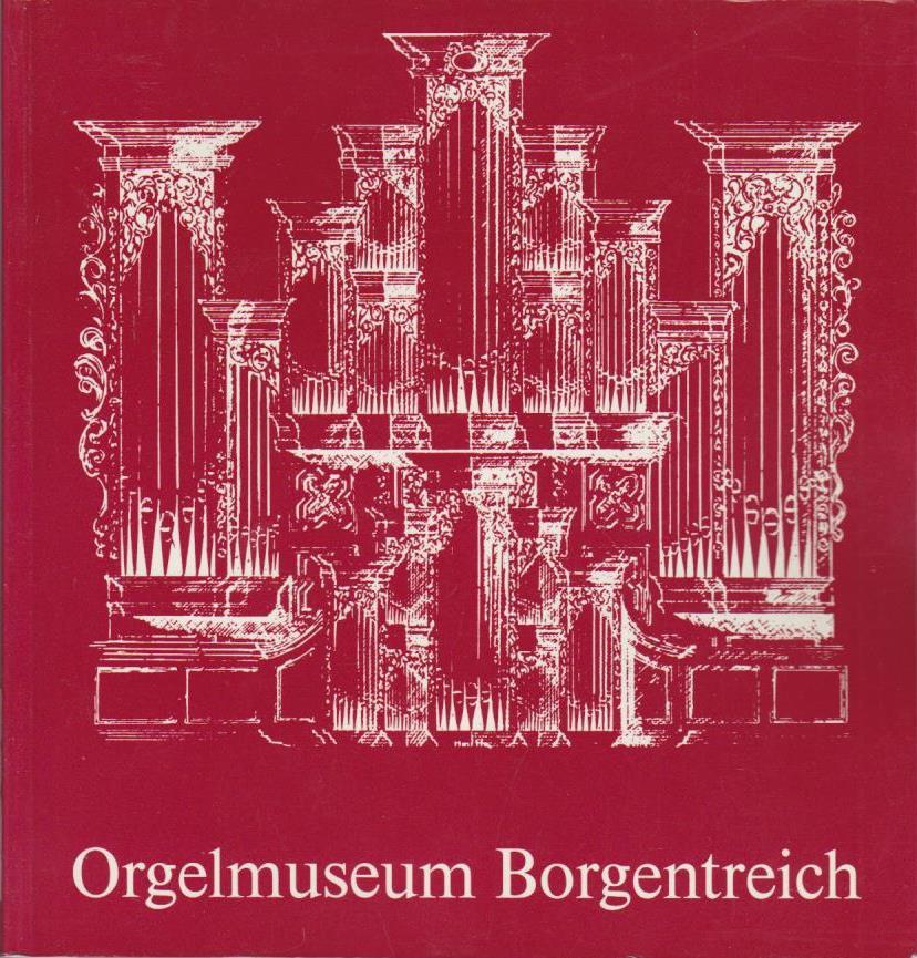 Orgelmuseum Borgentreich / Stadt Borgentreich. [Bearb. und Red.: Hannalore Reuter. Texte ... von Rudolf Reuter]