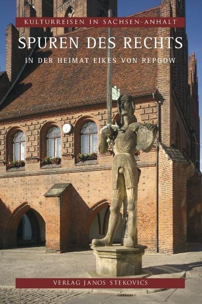 Spuren des Rechts : in der Heimat Eikes von Repgow Heiner Lück. Hrsg. von Christian Antz. Fotogr. von Janos Stekovics und Christoph Jann / Kulturreisen in Sachsen-Anhalt ; Bd. 10 1. Aufl.
