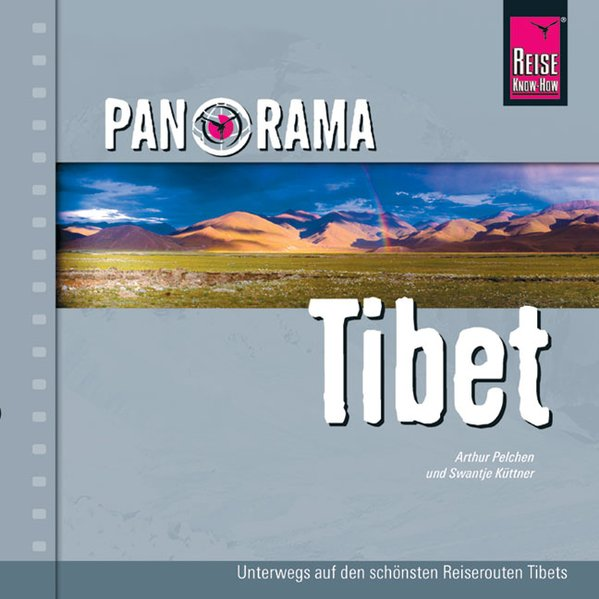 Pelchen, Arthur und Swantje Küttner: Panorama Tibet : [Unterwegs auf den schönsten Reiserouten Tibets] / Arthur Pelchen und Swantje Küttner / Reise-know-how : Panorama Reise-Bildband 1. Aufl.