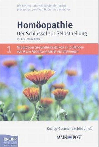 Homöopathie Der Schlüssel zur Selbstheilung 1., Aufl.