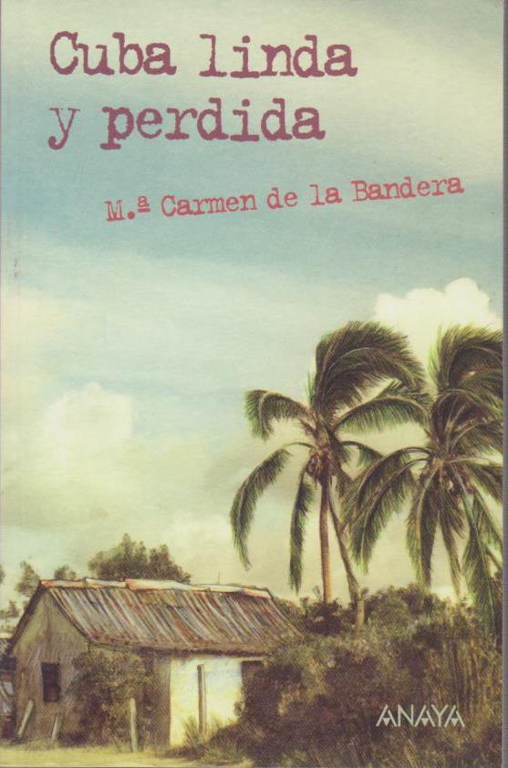 Cuba linda y perdida (Literatura Juvenil (A Partir De 12 Años) - Leer Y Pensar-Selección) edición