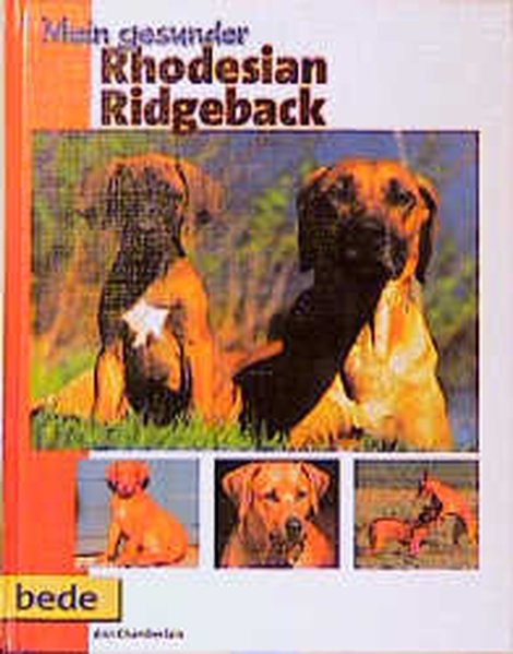Mein gesunder Rhodesian Ridgeback / Ann Chamberlain. [Red. Bearb.: Dominik Kieselbach] / Mein gesunder Hund ; 21 2. überarb. Aufl.