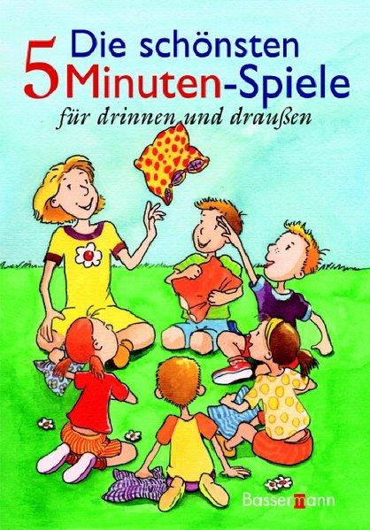 Die schönsten 5-Minuten-Spiele für drinnen und draußen / Petra Reinhard 1. Aufl.