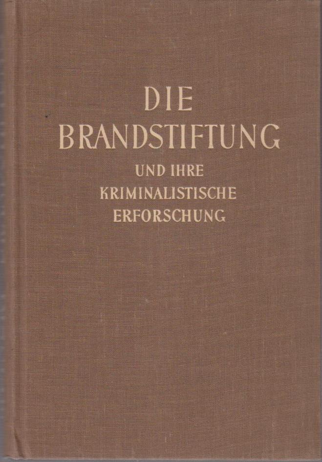Die Brandstiftung und ihre kriminalistische Erforschung.