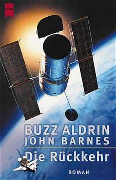 Die Rückkehr : Roman / Buzz Aldrin ; John Barnes. Aus dem Amerikan. von Jürgen Langowski / Heyne / 6 / Heyne Science-fiction & Fantasy ; 8309 : Science-fiction Roman Dt. Erstausg.