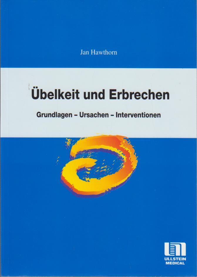 Übelkeit und Erbrechen : Grundlagen - Ursachen - Interventionen / Jan Hawthorn. [Übers.: Ute Villwock. Bearb.: Corinna Frowein] / Reihe Pflegepraxis Grundlagen - Ursachen - Interventionen